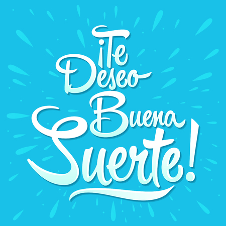 luckiness: Te deseo buena suerte - I wish you good luck spanish text, quote typography, vector lettering illustration