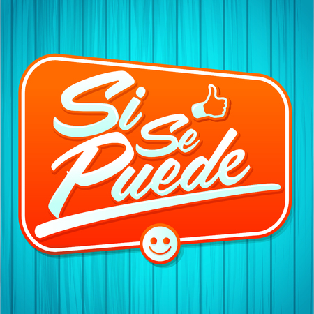 phrases: Si se puede - Yes you can Spanish text, common phrase in Latin America, lettering