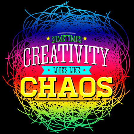chaos: Creativity sometimes looks like Chaos, metaphor quote design.