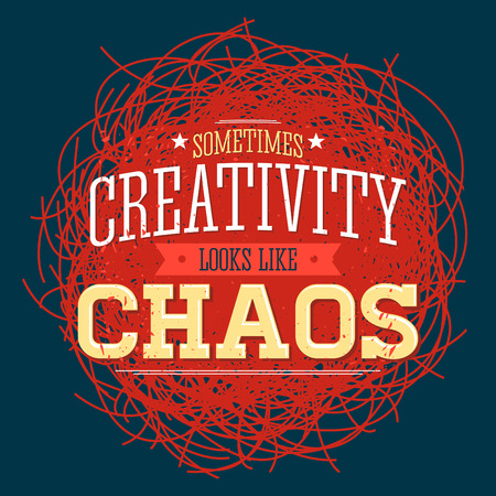 Creativity sometimes looks like Chaos, metaphor quote design.