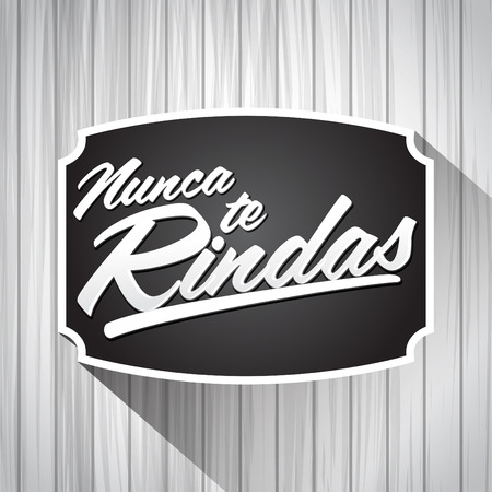 tittle: Nunca te Rindas - Never Give up spanish text, typography vector illustration quote.