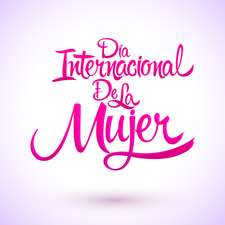 Dia internacional de la Mujer, Spanish translation: International womens day, vector lettering illustration