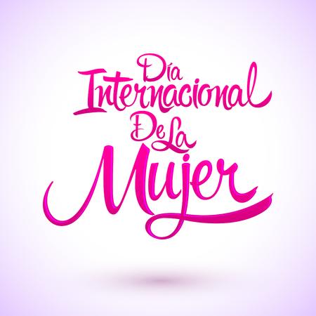 Dia internacional de la Mujer, Spanish translation: International womens day, vector lettering illustration