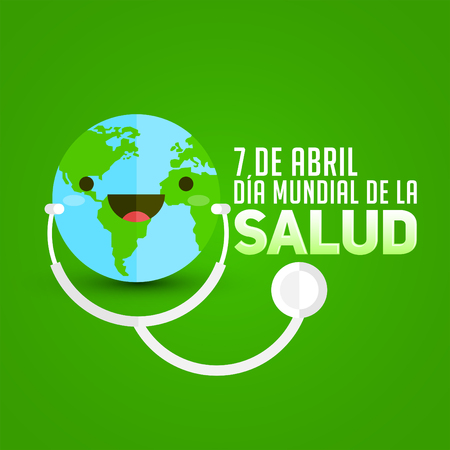 Dia mundial de la Salud - World health day april 7 spanish text, planet Earth with stethoscope, vector illustration