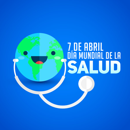 Dia mundial de la Salud - World health day april 7 spanish text, planet Earth with stethoscope, vector illustration Illustration