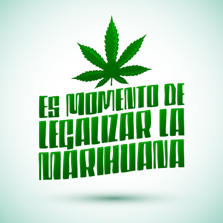 legalize: Es momento de legalizar la Marihuana - Its time to legalize Marijuana spanish text, vector lettering design