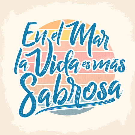 En el mar la vida es mas sabrosa - At sea life is more tasty spanish text, Traditional Latin phrase, vector lettering Imagens - 83238599