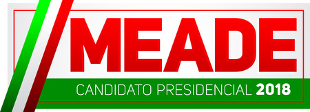 Meade (Jose Antonio Meade) Candidato presidencial 2018, presidential candidate 2018 in spanish text, Mexican elections vector banner design.