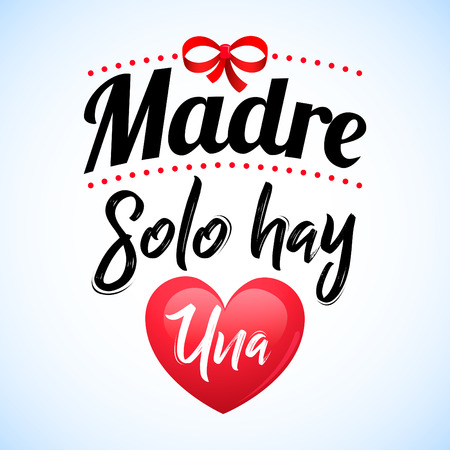 Madre solo hay una, spanish text which means there is only one mother, vector lettering illustration. 矢量图像