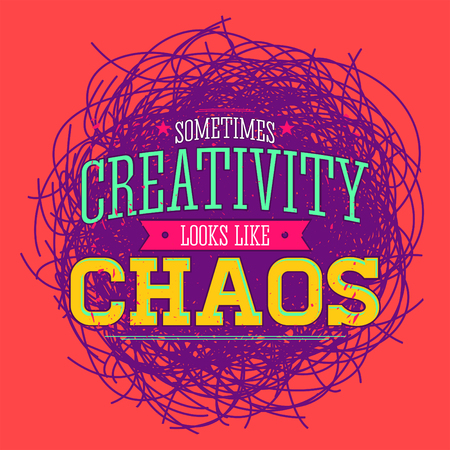Creativity sometimes looks like Chaos, metaphor vector quote design.
