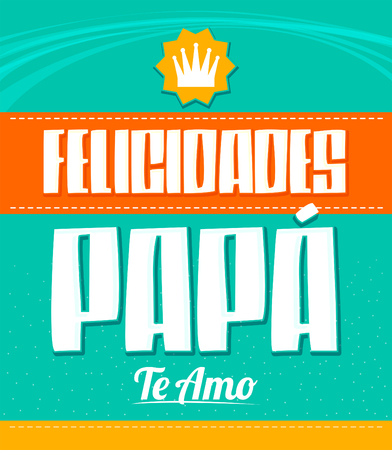 Felicidades Papa, Te Amo, Congratulation Dad, I Love You spanish text vector illustration