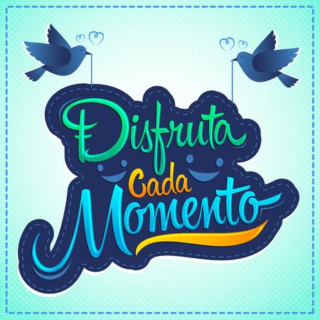 Disfruta cada momento, Enjoy every moment spanish text, quote typography, vector illustration