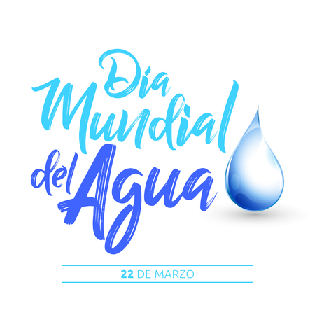 Dia mundial del Agua, 22 de Marzo,  World Water Day, March 22 spanish text vector lettering illustration Illustration