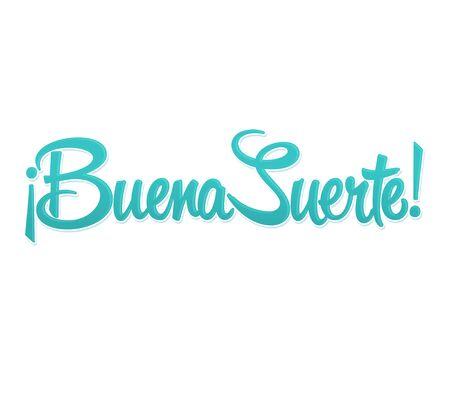 Buena Suerte, Good Luck spanish text, quote typography, vector lettering illustration.