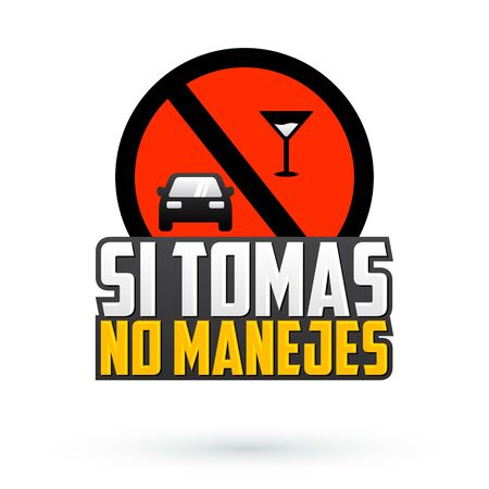 Si Tomas no Manejes, Dont drink and Drive spanish text vector emblem, caution sign.