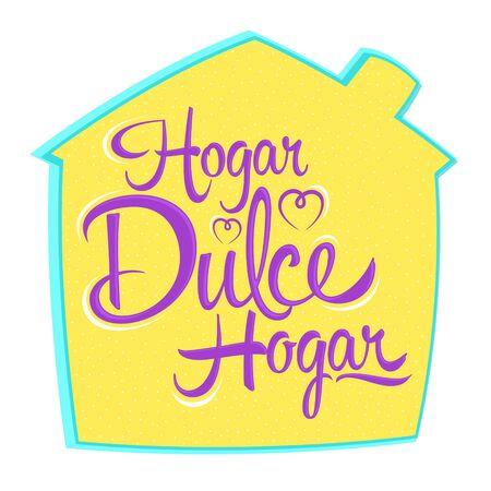 Hogar Dulce Hogar, Home Sweet Home spanish text, vector lettering.