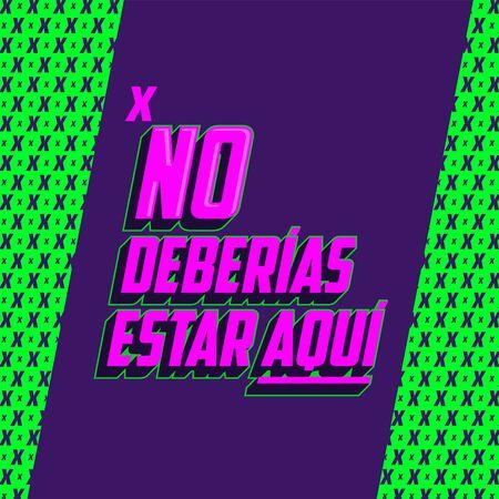 No Deberias Estar Aqui, You Shouldn't Be Here Spanish text vector design.
