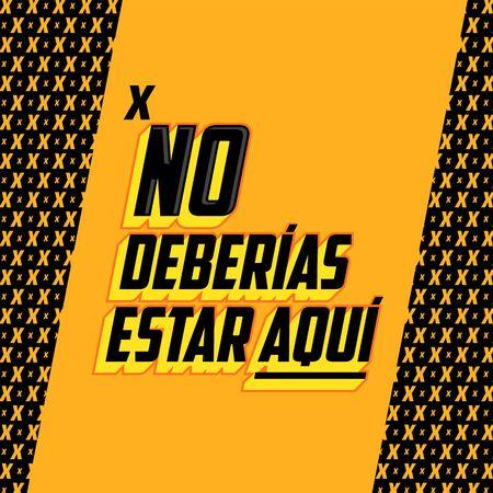 No Deberias Estar Aqui, You Shouldnt Be Here Spanish text vector design.