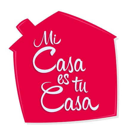Mi Casa es tu Casa, My House is Your House spanish text, vector design.