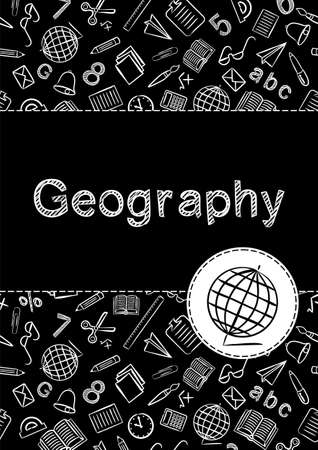 Cover for a school notebook or geography book. School Pattern in black and white chalk style. Hand-drawn globe icon. Blank for educational or scientific poster.