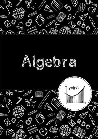 Cover for school notebook or textbook on Algebra. School Pattern in black and white chalk style. Hand-drawn icon of function graph and mathematical formula. Blank for educational or scientific poster.