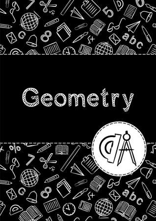 Cover for a school notebook or textbook on Geometry. School Pattern in black and white chalk style. Hand-drawn compass and protractor icon. Blank for educational or scientific poster.