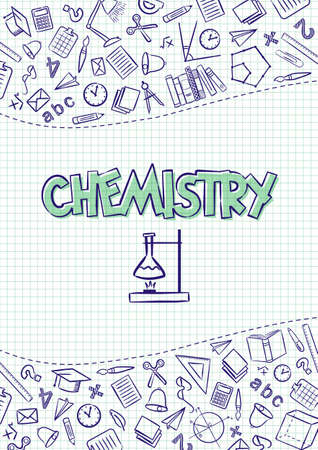 Chemistry. Cover for a school notebook or Chemistry textbook. Hand-drawn School objects on a checkered notebook background. Blank for educational or scientific poster. Vector illustration