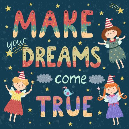 come: Make your dreams come true poster, print with cute fairies. Fantasy background with inspiration phrase in childish style. Illustration