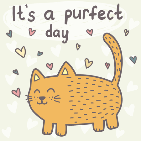 It's a purfect day card with a cute cat. Funny print for children. Vector illustration