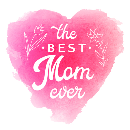 Best Mom Ever. Greeting Card with flowers and hand lettering text on abstract pink watercolor heart shaped soft background. Decoration for Mothers Day design. Font vector illustration.