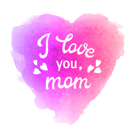 I love you mom. Greeting Card with heart and hand lettering text on abstract pink and violet watercolor heart shaped soft. Decoration for Mothers Day design. Font vector illustration.