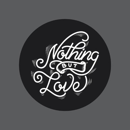 Nothing but love handlettering typography Ilustração