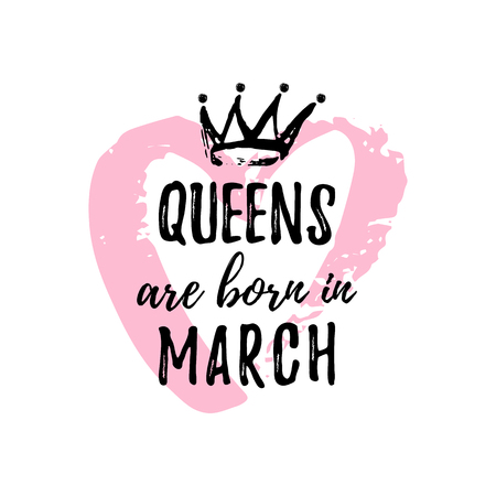 Cute phrase Queens are born in March with hand drawn crown and pink Heart. Template design for t-shirt, greeting cards, congratulation message, postcard, printing production. Vector illustration
