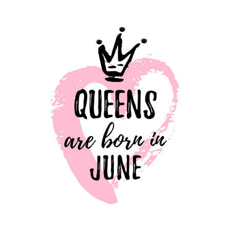 Cute phrase Queens are born in June with hand drawn crown and pink Heart. Template design for t-shirt, greeting cards, congratulation message, postcard, printing production. Vector illustration