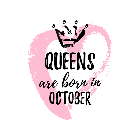 Cute phrase Queens are born in October with hand drawn crown and pink Heart. Template design for t-shirt, greeting cards, congratulation message, postcard, printing production. Vector illustration