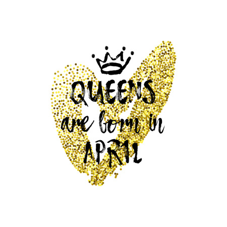 Cute phrase Queens are born in April with hand drawn crown and Gold Glitter Heart. Template design for t-shirt print, greeting cards, congratulation message, postcard. Vector illustration