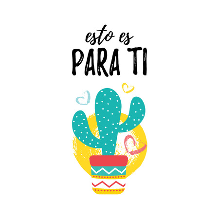 Esto Es Para Ti lettering card. Spanish inscription: This is for You. Cute Mexican Cactus and ink blot. Popular quote for t-shirt, textile, messages, posters, social network. Vector Illustration