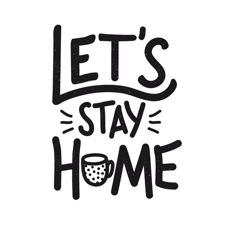Vector typography poster with lettering quote - Let's stay Home. Funny print design with cup and text