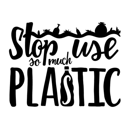 Stop use so much plastic. Motivational vector typography poster about ocean pollution and global warming, ecology problems