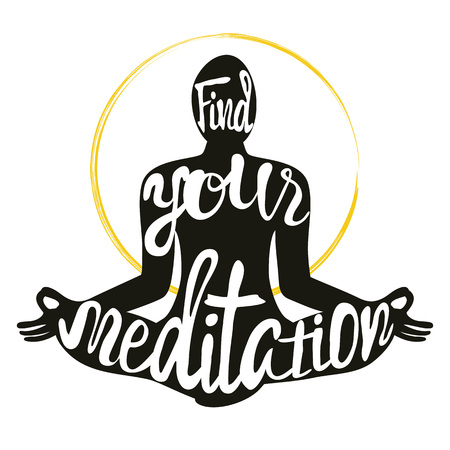 Vector illustration with man silhouette meditates in lotus pose. Lettering quote - Find your meditation. Typography poster about calm, harmony, mindfulness