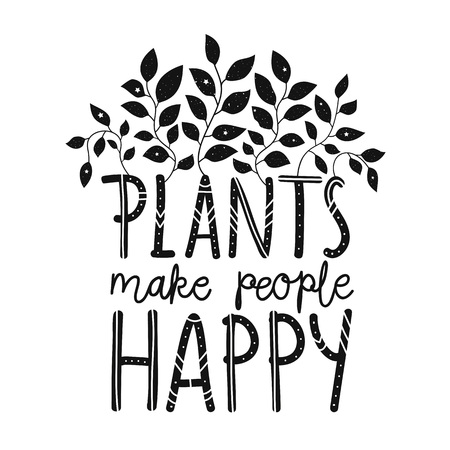 Plants make people happy. Black and white floral typography poster