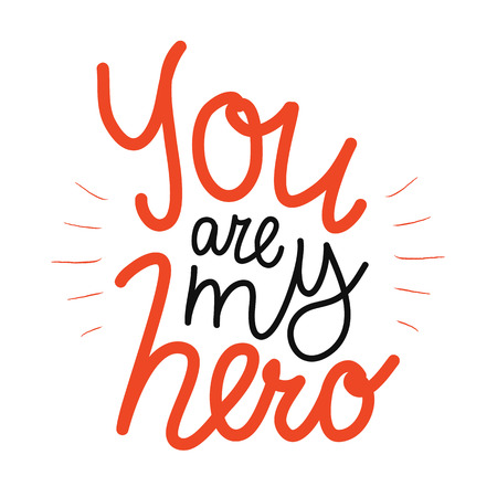 You are my hero lettering. Inspirational typography poster, print design Ilustrace