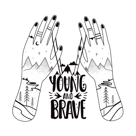 Human hands. mountains, young and brave lettering text