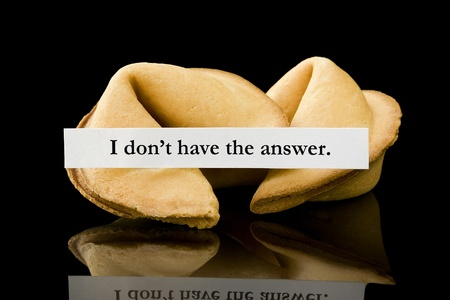 Fortune cookie   I don t have the answer