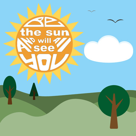 yellow hills: Lettering Be the sun and all will see you. Landscape with sun, trees and clouds.