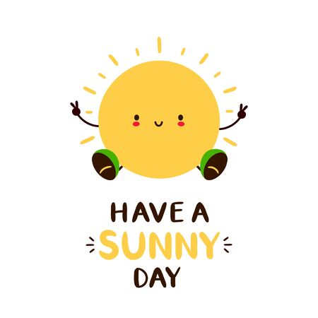 Have a sunny day card,poster design. Cute happy smiling sun character. Vector hand drawing kawaii style character illustration card desgin. Isolated on white background