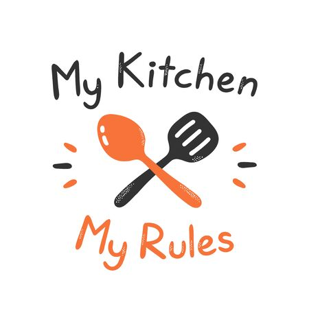 My kitchen my rules print design. Isolated on white background. Vector cartoon illustration design, simple flat style. Kitchen concept print for card,poster,t-shirt