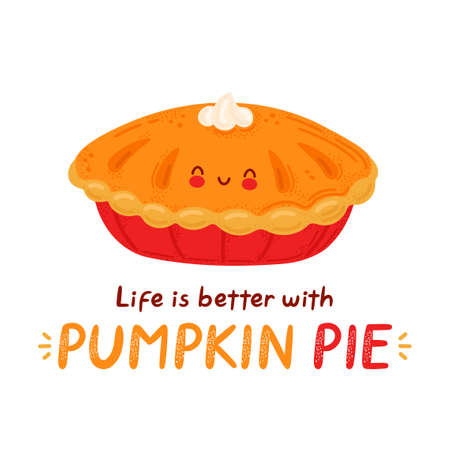 Cute happy funny pumpkin pie. Isolated on white background. Vector cartoon character hand drawn style illustration. Life is better with pumpkin pie card Ilustração