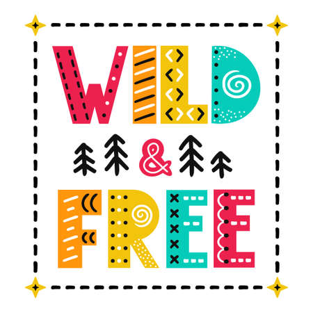 Wild and free slogan. Vector scandinavian style cartoon illustration. Isolated on white background. Wild and free text print for t-shirt,poster,card concept