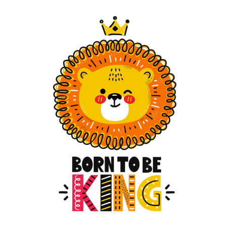 Cute funny lion with crown. Born to be king quote. Vector scandinavian style cartoon character illustration. Isolated on white background. Lion king character print for children t-shirt,poster concept